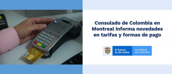 Consulado de Colombia en Montreal informa novedades de tarifas y formas de pago