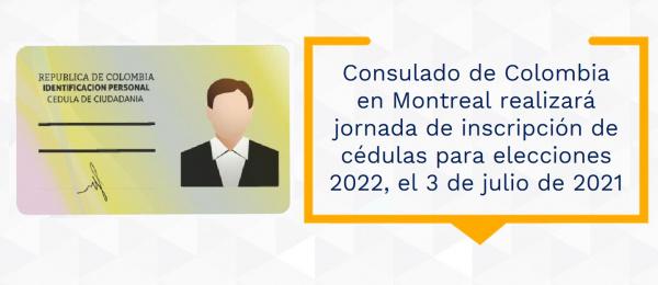 El Consulado de Colombia en Montreal realizará una jornada de inscripción de cédulas para elecciones 2022, el 3 de julio de 2021
